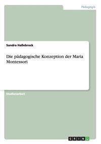 Die Padagogische Konzeption Der Maria Montessori