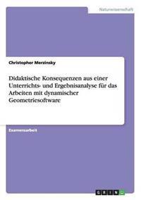 Didaktische Konsequenzen Aus Einer Unterrichts- Und Ergebnisanalyse Fur Das Arbeiten Mit Dynamischer Geometriesoftware