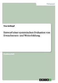 Entwurf Einer Systemischen Evaluation Von Erwachsenen- Und Weiterbildung