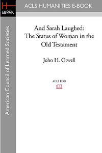 And Sarah Laughed: The Status of Woman in the Old Testament
