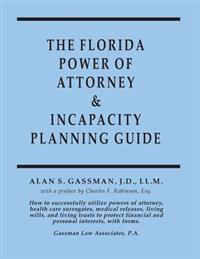 The Florida Power of Attorney & Incapacity Planning Guide: How to Successfully Utilize Powers of Attorney, Health Care Surrogates, Medical Releases, L