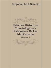 Estudios Historicos Climatologicos y Patalogicos de Las Islas Canarias Volume 3