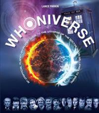 Whoniverse: An Unofficial Planet-By-Planet Guide to the World of the Doctor from Gallifrey to Skaro