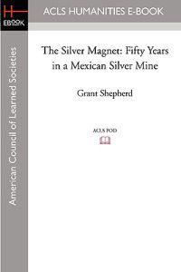 The Silver Magnet: Fifty Years in a Mexican Silver Mine