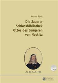Die Jauerer Schlossbibliothek Ottos Des Juengeren Von Nostitz: Teil 1 Und Teil 2