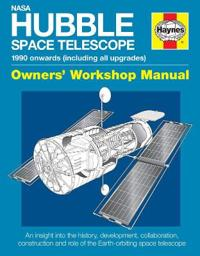 Haynes Nasa Hubble Space Telescope 1990 Onwards - Including All Upgrades