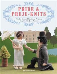 Pride & Preju-Knits: Twelve Genteel Knitting Projects Inspired by Jane Austen