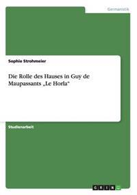 """Die Rolle Des Hauses in Guy de Maupassants """"le Horla"""""""