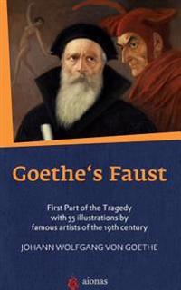 Goethe's Faust: First Part of the Tragedy with 55 Illustrations by Famous Artists of the 19th Century