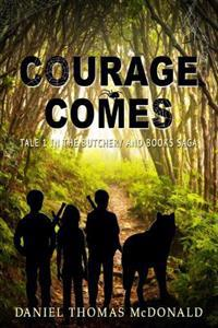 Courage Comes: Tale 1 in the Butchery & Books Saga