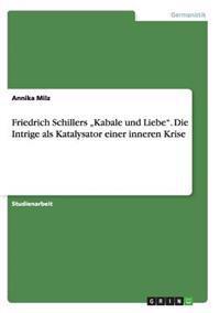 """Friedrich Schillers """"Kabale Und Liebe."""" Die Intrige ALS Katalysator Einer Inneren Krise"""