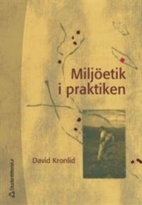 Miljöetik i praktiken : åtta fall ur svensk miljö- och utvecklingshistoria