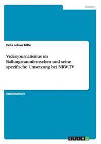 Videojournalismus Im Ballungsraumfernsehen Und Seine Spezifische Umsetzung Bei Nrw.TV