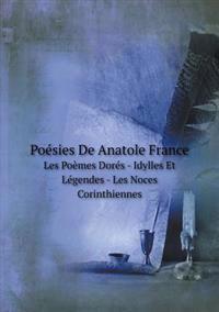 Poesies de Anatole France Les Poemes Dores - Idylles Et Legendes - Les Noces Corinthiennes