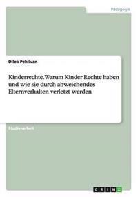 Kinderrechte. Warum Kinder Rechte Haben Und Wie Sie Durch Abweichendes Elternverhalten Verletzt Werden
