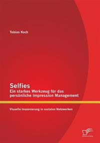 Selfies - Ein Starkes Werkzeug Fur Das Personliche Impression Management