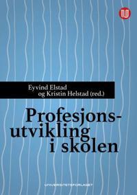 Profesjonsutvikling i skolen - Eyvind Elstad, Kristin Helstad | Inprintwriters.org