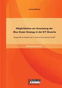 Moglichkeiten Zur Umsetzung Der Blue Ocean Strategy in Der Ict-Branche