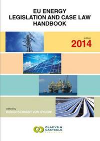 EU Energy Legislation & Case Law Handbook 2014