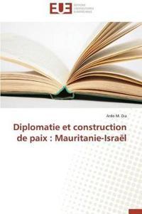 Diplomatie Et Construction de Paix: Mauritanie-Israel