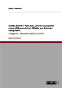 Die Iba Emscher Park. Eine Untersuchung Ihrer Regionalokonomischen Effekte Aus Sicht Der Geographie