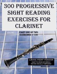 300 Progressive Sight Reading Exercises for Clarinet Large Print Version: Part One of Two, Exercises 1-150