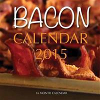 Bacon Calendar 2015: 16 Month Calendar