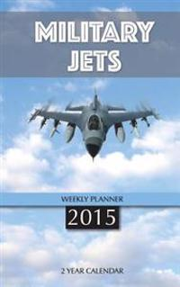 Military Jets Weekly Planner 2015: 2 Year Calendar