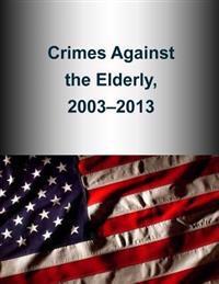 Crimes Against the Elderly, 2003-2013