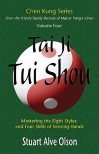 Tai Ji Tui Shou: Mastering the Eight Styles and Four Skills of Sensing Hands