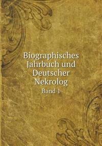 Biographisches Jahrbuch Und Deutscher Nekrolog Band 1