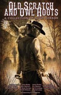 Old Scratch and Owl Hoots: A Collection of Utah Horror