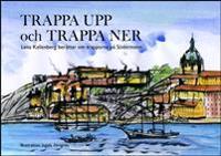 Trappa upp och trappa ner : Lena Kallenberg berättar om trapporna på Södermalm