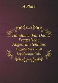 Handbuch Fur Das Preussische Abgeordnetenhaus Ausgabe Fur Die 20. Legislaturperiode.