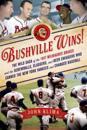 Bushville Wins!: The Wild Saga of the 1957 Milwaukee Braves and the Screwballs, Sluggers, and Beer Swiggers Who Canned the New York Yan