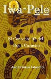 Iwa Pele: El Concepto Ifa del Buen Caracter