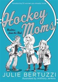 Hockey Moms: Realities from the Rink: Introducing 20 Women You Already Know