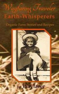 Wayfaring Traveler: Earth-Whisperers: Organic Farm Stories and Recipes