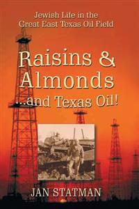 Raisins & Almonds . . . and Texas Oil! Jewish Life in the Great East Texas Oil Field
