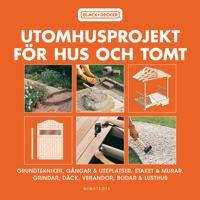 Utomhusprojekt för hus och tomt : grundtekniker, gångar & uteplatser, staket & murar, grindar, däck, verandor...