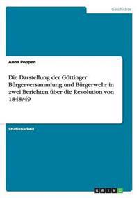 Die Darstellung Der Gottinger Burgerversammlung Und Burgerwehr in Zwei Berichten Uber Die Revolution Von 1848/49