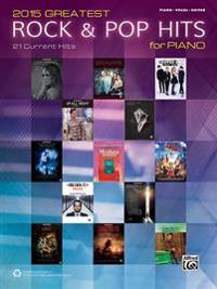 2015 Greatest Rock & Pop Hits for Piano: 21 Current Hits (Piano/Vocal/Guitar)