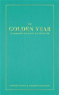 The Golden Year : ta makten över ditt liv på ett år