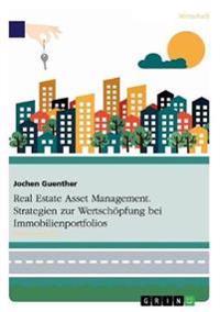 Real Estate Asset Management. Strategien Zur Wertschopfung Bei Immobilienportfolios