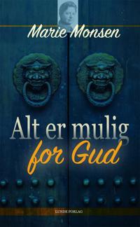 Alt er mulig for Gud - Marie Monsen | Ridgeroadrun.org