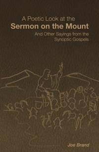 A Poetic Look at the Sermon on the Mount: And Other Sayings from the Synoptic Gospels