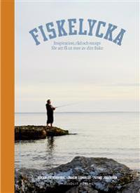 Fiskelycka : inspiration, råd och recept för att få ut mer av ditt fiske