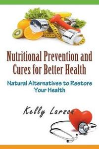 Nutritional Prevention and Cures for Better Health