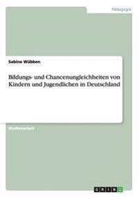 Bildungs- Und Chancenungleichheiten Von Kindern Und Jugendlichen in Deutschland
