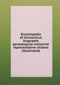 Encyclopedia of Connecticut Biography Genealogical-Memorial Representative Citizens (Illustrated)